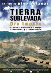 Tierra sublevada, oro impuro, DOCUMENTAL de Pino Solanas sobre megaminería, corrupción, complicidades gubernamentales, saqueo y contaminación.