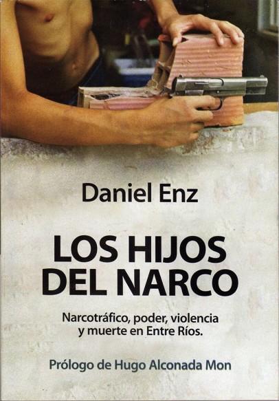 De Daniel Enz, con prólogo de Hugo Alconada Mon. Ejemplo de lo que es el Narcotráfico, la droga y la muerte en una provincia virtualmente tomada por los narcos.
